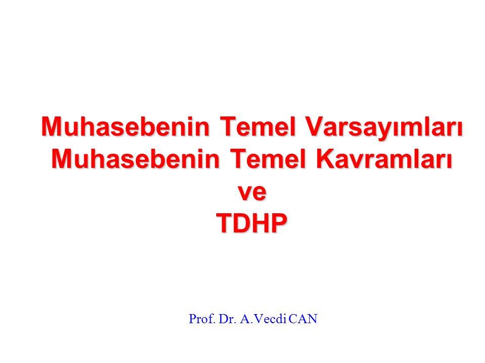 Muhasebenin Temel Varsayımları Muhasebenin Temel Kavramları ve TDHP Prof. Dr. A.Vecdi CAN