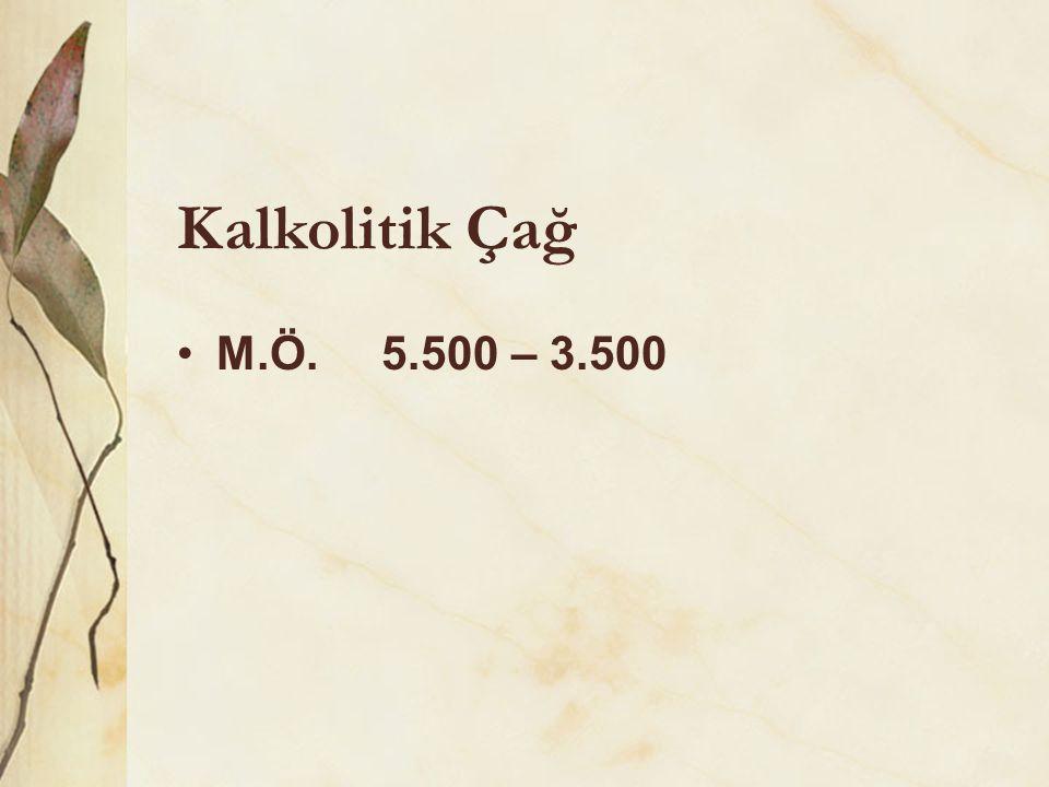 Kalkolitik Çağ M.Ö. 5.500 – 3.500