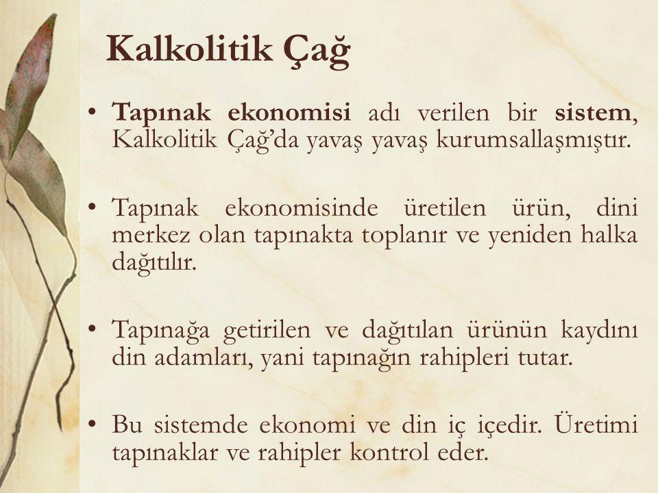Kalkolitik Çağ Tapınak ekonomisi adı verilen bir sistem, Kalkolitik Çağ'da yavaş yavaş kurumsallaşmıştır.