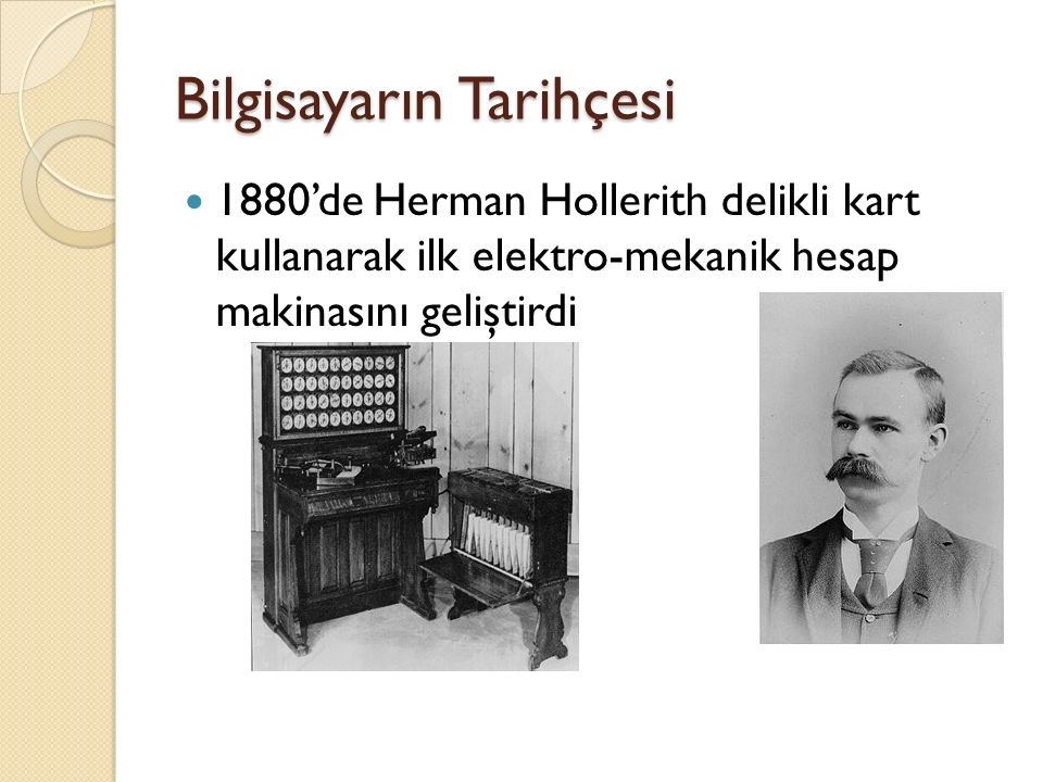 1880'de Herman Hollerith delikli kart kullanarak ilk elektro-mekanik hesap makinasını geliştirdi