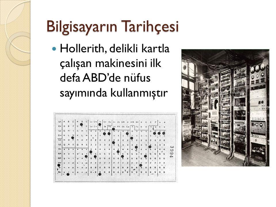 Bilgisayarın Tarihçesi Hollerith, delikli kartla çalışan makinesini ilk defa ABD'de nüfus sayımında kullanmıştır