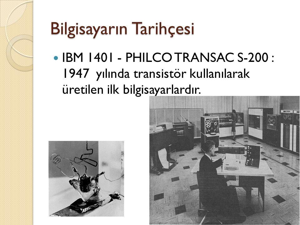 Bilgisayarın Tarihçesi IBM 1401 - PHILCO TRANSAC S-200 : 1947 yılında transistör kullanılarak üretilen ilk bilgisayarlardır.