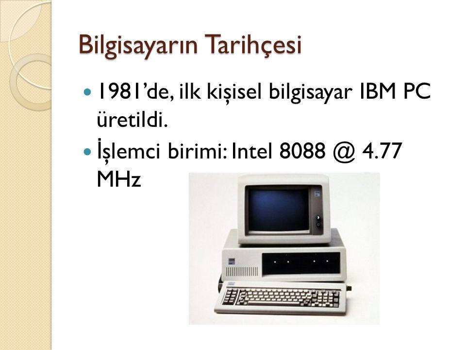 Bilgisayarın Tarihçesi 1981'de, ilk kişisel bilgisayar IBM PC üretildi.