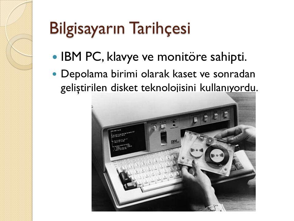 Bilgisayarın Tarihçesi IBM PC, klavye ve monitöre sahipti.