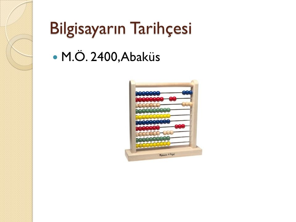 Bilgisayarın Tarihçesi Abaküs: Babiller tarafından bulunmuştur.