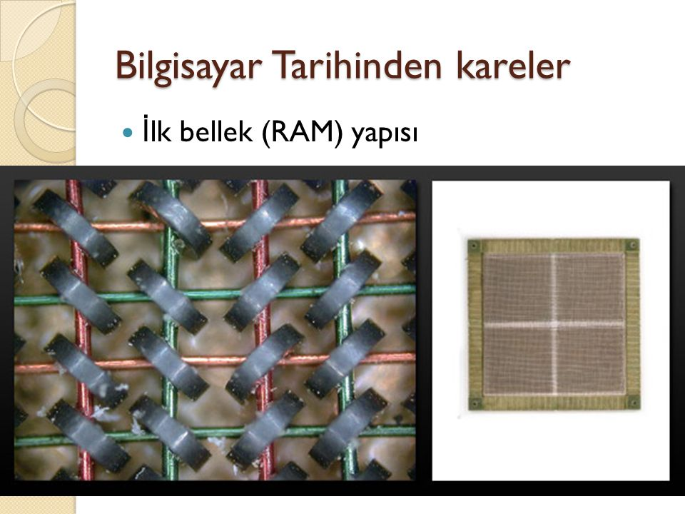 Bilgisayar Tarihinden kareler İ lk bellek (RAM) yapısı