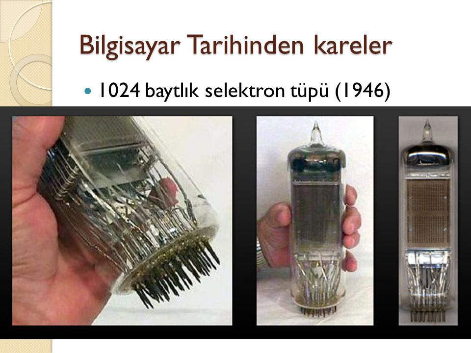 Bilgisayar Tarihinden kareler 1024 baytlık selektron tüpü (1946)