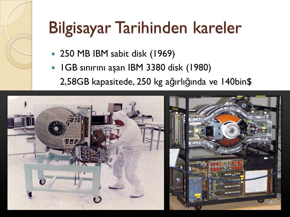 Bilgisayar Tarihinden kareler 250 MB IBM sabit disk (1969) 1GB sınırını aşan IBM 3380 disk (1980) 2,58GB kapasitede, 250 kg a ğ ırlı ğ ında ve 140bin$