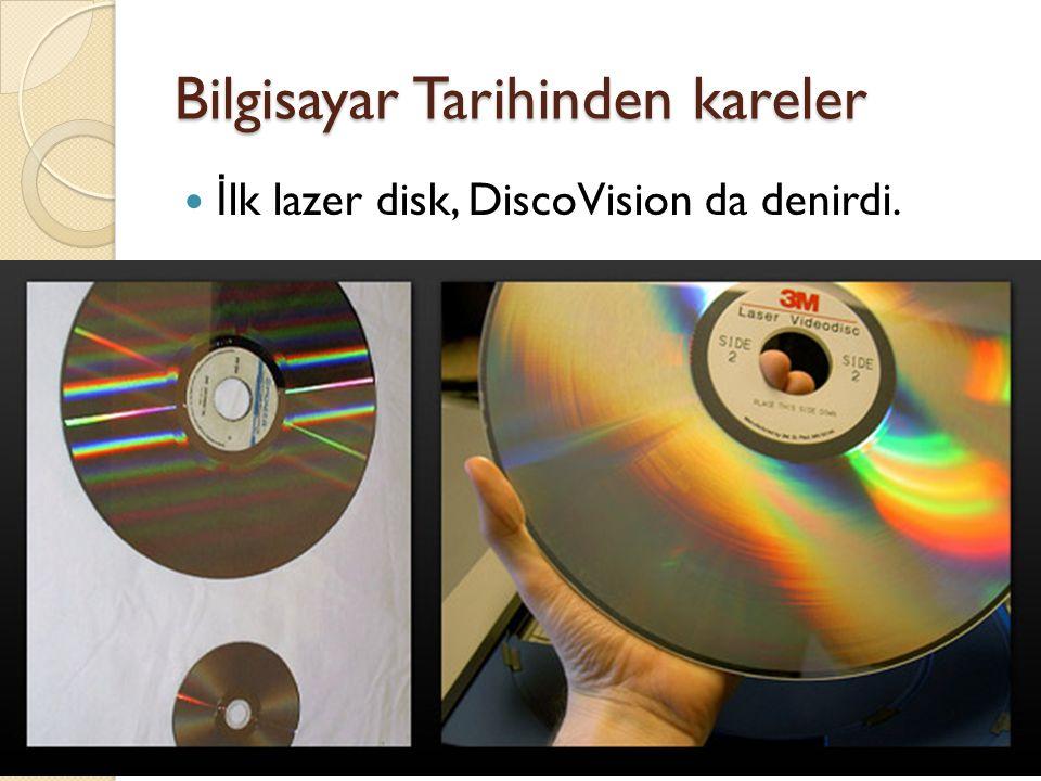 Bilgisayar Tarihinden kareler İ lk lazer disk, DiscoVision da denirdi.