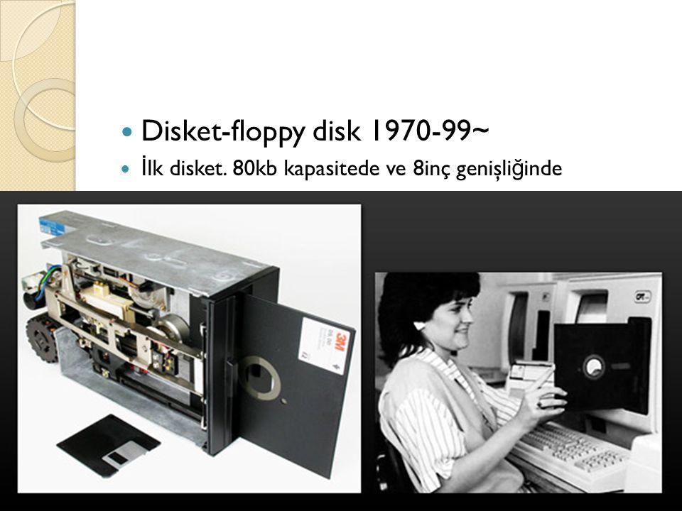 Disket-floppy disk 1970-99~ İ lk disket. 80kb kapasitede ve 8inç genişli ğ inde