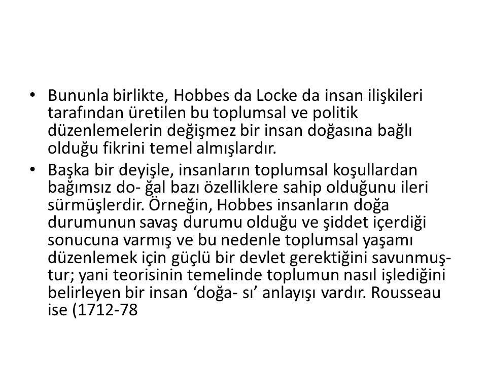 Bununla birlikte, Hobbes da Locke da insan ilişkileri tarafından üretilen bu toplumsal ve politik düzenlemelerin değişmez bir insan doğasına bağlı old