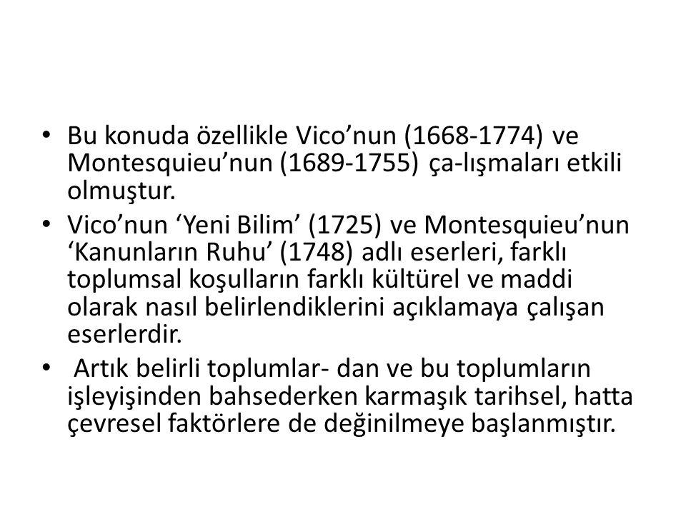 Bu konuda özellikle Vico'nun (1668-1774) ve Montesquieu'nun (1689-1755) ça-lışmaları etkili olmuştur. Vico'nun 'Yeni Bilim' (1725) ve Montesquieu'nun