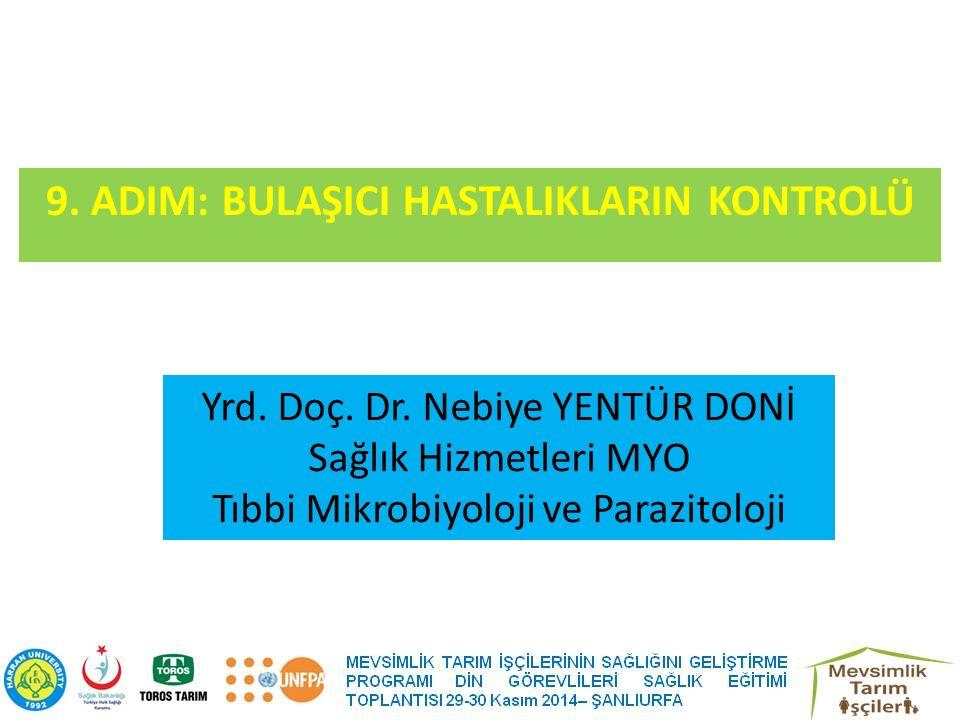 9. ADIM: BULAŞICI HASTALIKLARIN KONTROLÜ Yrd. Doç. Dr. Nebiye YENTÜR DONİ Sağlık Hizmetleri MYO Tıbbi Mikrobiyoloji ve Parazitoloji