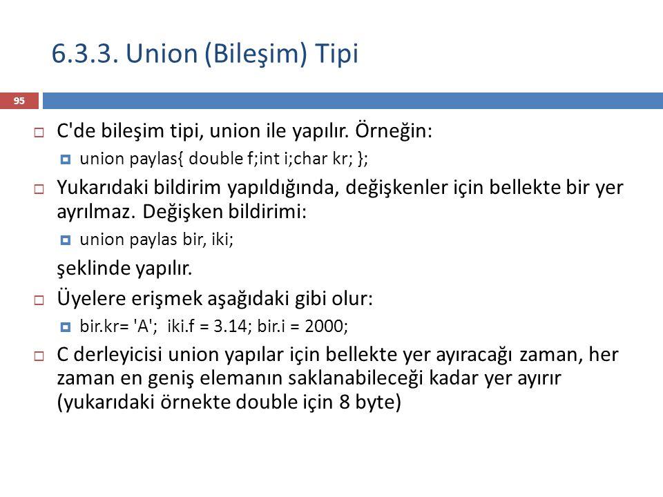 6.3.3. Union (Bileşim) Tipi 95  C de bileşim tipi, union ile yapılır.