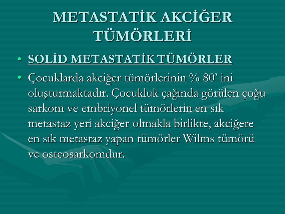 METASTATİK AKCİĞER TÜMÖRLERİ SOLİD METASTATİK TÜMÖRLERSOLİD METASTATİK TÜMÖRLER Çocuklarda akciğer tümörlerinin % 80' ini oluşturmaktadır.