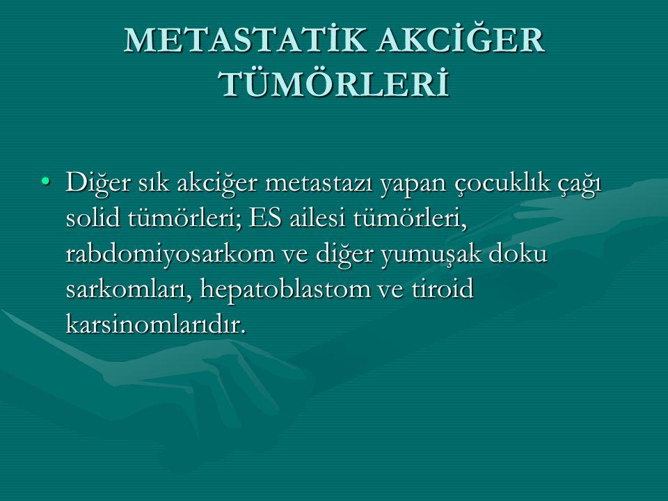 METASTATİK AKCİĞER TÜMÖRLERİ Diğer sık akciğer metastazı yapan çocuklık çağı solid tümörleri; ES ailesi tümörleri, rabdomiyosarkom ve diğer yumuşak doku sarkomları, hepatoblastom ve tiroid karsinomlarıdır.Diğer sık akciğer metastazı yapan çocuklık çağı solid tümörleri; ES ailesi tümörleri, rabdomiyosarkom ve diğer yumuşak doku sarkomları, hepatoblastom ve tiroid karsinomlarıdır.