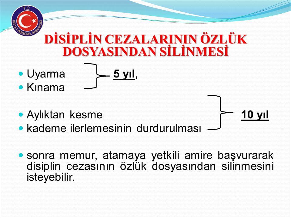 DİSİPLİN CEZALARININ UYGULANMASI Aylıktan kesme cezası ile tecziye edilenler 5 yıl, kademe ilerlemesinin durdurulması cezası ile tecziye edilenler 10