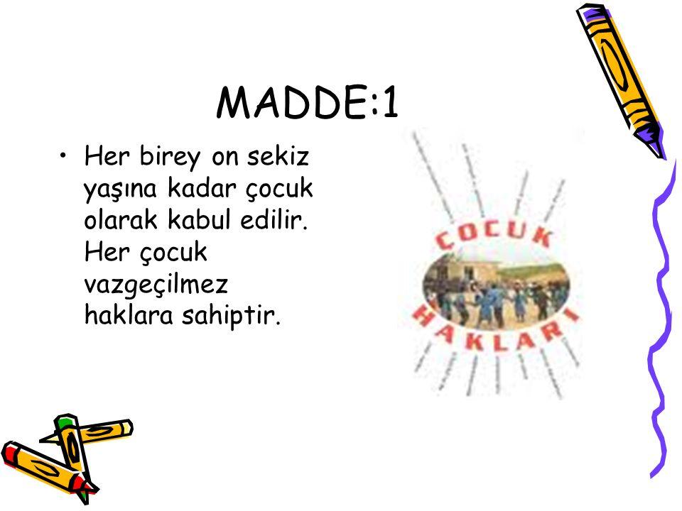 MADDE:1 Her birey on sekiz yaşına kadar çocuk olarak kabul edilir. Her çocuk vazgeçilmez haklara sahiptir.