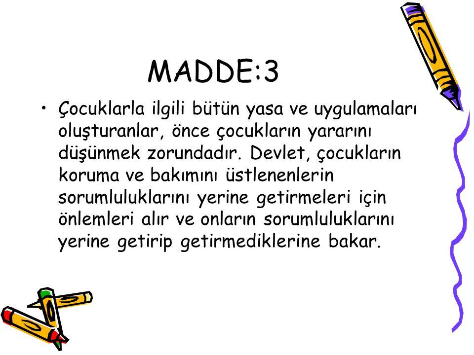 MADDE:3 Çocuklarla ilgili bütün yasa ve uygulamaları oluşturanlar, önce çocukların yararını düşünmek zorundadır.
