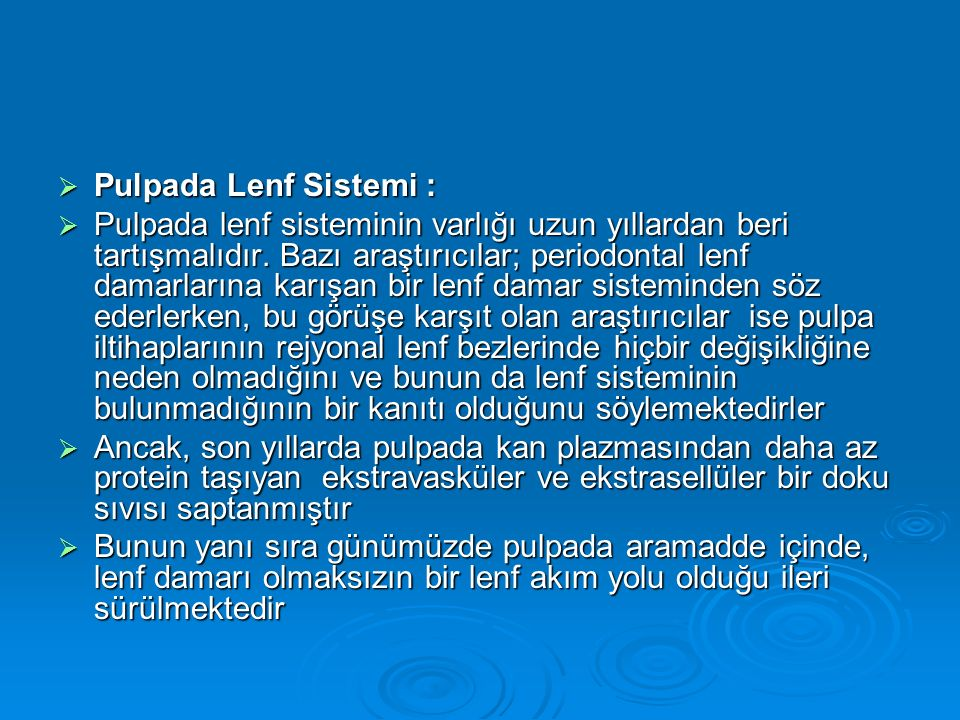  Pulpada Lenf Sistemi :  Pulpada lenf sisteminin varlığı uzun yıllardan beri tartışmalıdır. Bazı araştırıcılar; periodontal lenf damarlarına karışan