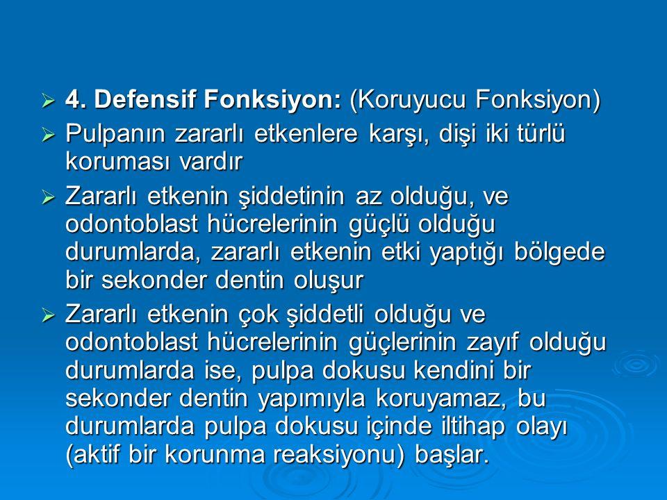  4. Defensif Fonksiyon: (Koruyucu Fonksiyon)  Pulpanın zararlı etkenlere karşı, dişi iki türlü koruması vardır  Zararlı etkenin şiddetinin az olduğ