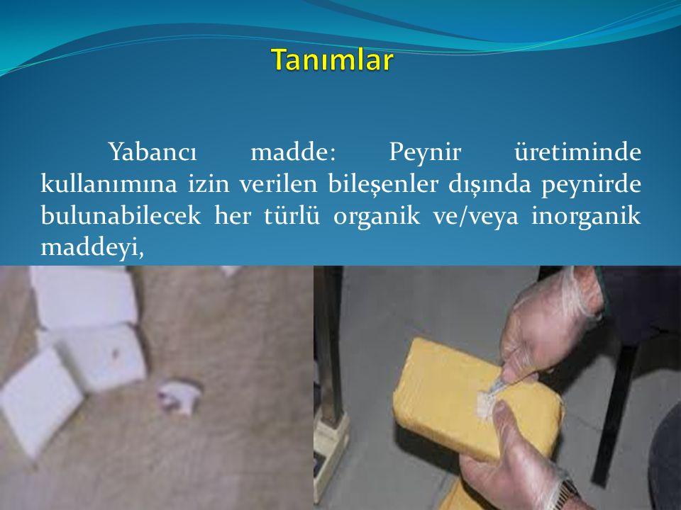 Yabancı madde: Peynir üretiminde kullanımına izin verilen bileşenler dışında peynirde bulunabilecek her türlü organik ve/veya inorganik maddeyi,