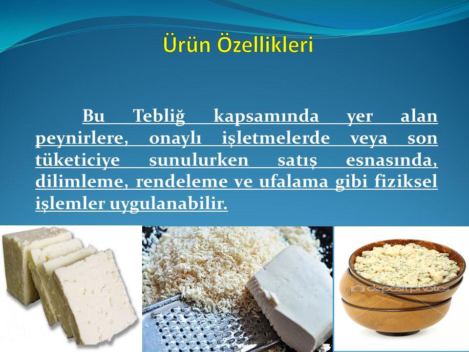 Bu Tebliğ kapsamında yer alan peynirlere, onaylı işletmelerde veya son tüketiciye sunulurken satış esnasında, dilimleme, rendeleme ve ufalama gibi fiz