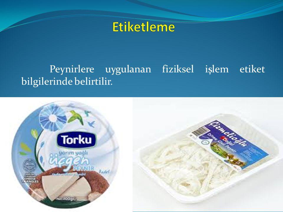 Peynirlere uygulanan fiziksel işlem etiket bilgilerinde belirtilir.