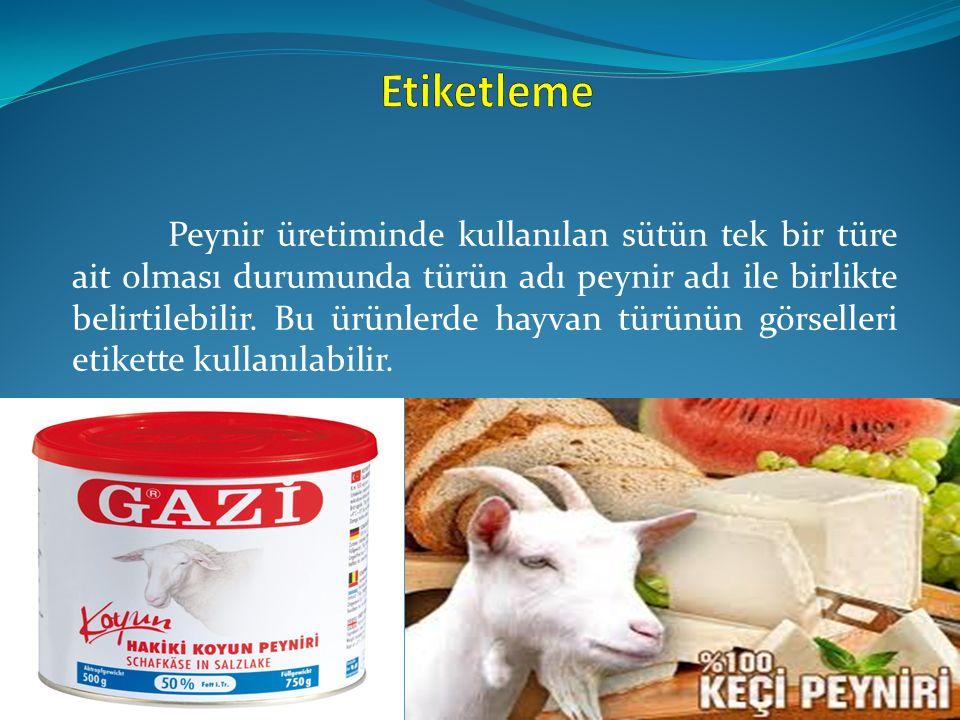 Peynir üretiminde kullanılan sütün tek bir türe ait olması durumunda türün adı peynir adı ile birlikte belirtilebilir. Bu ürünlerde hayvan türünün gör