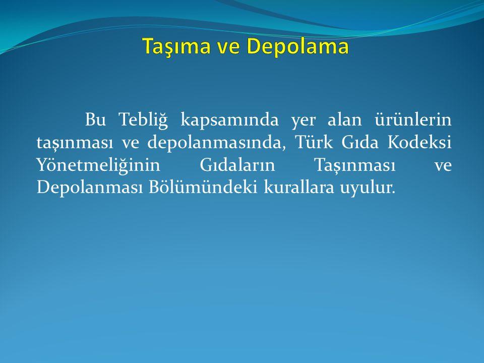Bu Tebliğ kapsamında yer alan ürünlerin taşınması ve depolanmasında, Türk Gıda Kodeksi Yönetmeliğinin Gıdaların Taşınması ve Depolanması Bölümündeki k