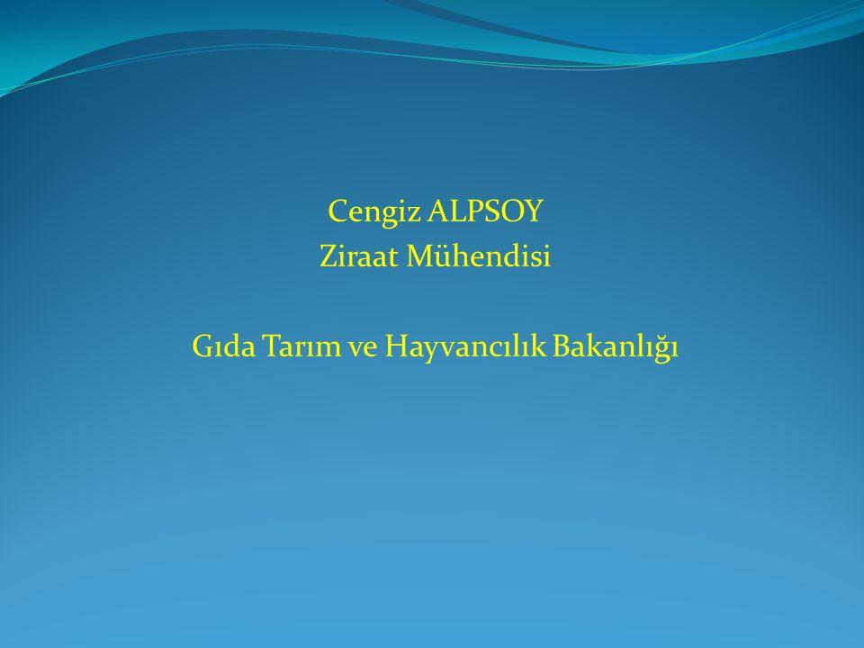 Cengiz ALPSOY Ziraat Mühendisi Gıda Tarım ve Hayvancılık Bakanlığı