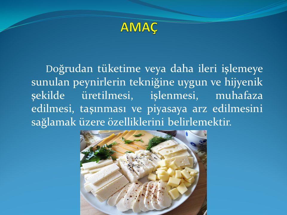 Peynir Tebliğinin 4 üncü maddesinde tanımlanan, doğrudan insan tüketimine sunulan ve/veya üretim sonrası diğer ürünlere işlenmek üzere hammadde ya da yarı ürün olarak kullanılan tüm peynirleri kapsar.