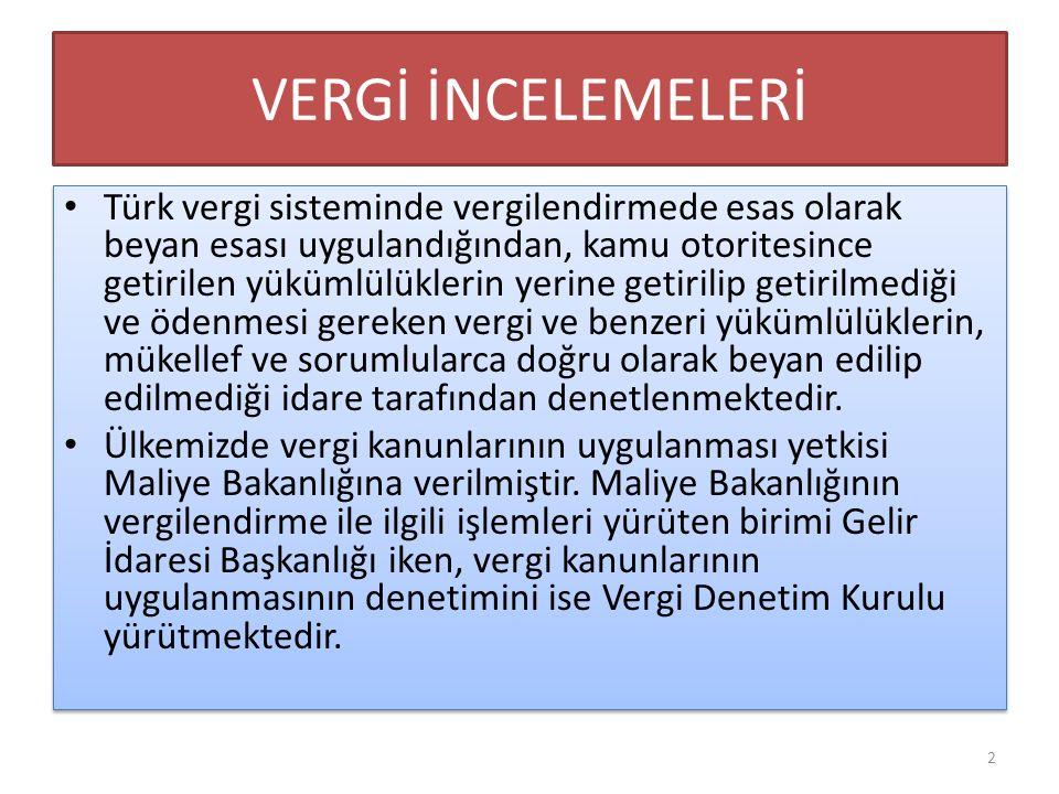 VERGİ İNCELEMELERİ Türk vergi sisteminde vergilendirmede esas olarak beyan esası uygulandığından, kamu otoritesince getirilen yükümlülüklerin yerine g