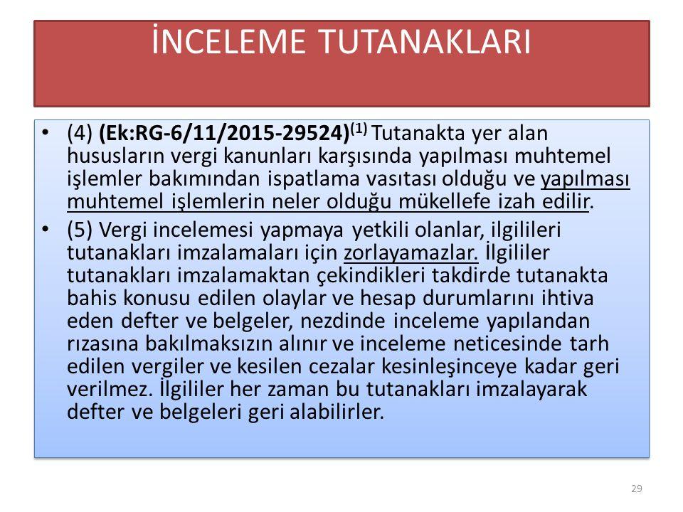 İNCELEME TUTANAKLARI (4) (Ek:RG-6/11/2015-29524) (1) Tutanakta yer alan hususların vergi kanunları karşısında yapılması muhtemel işlemler bakımından i