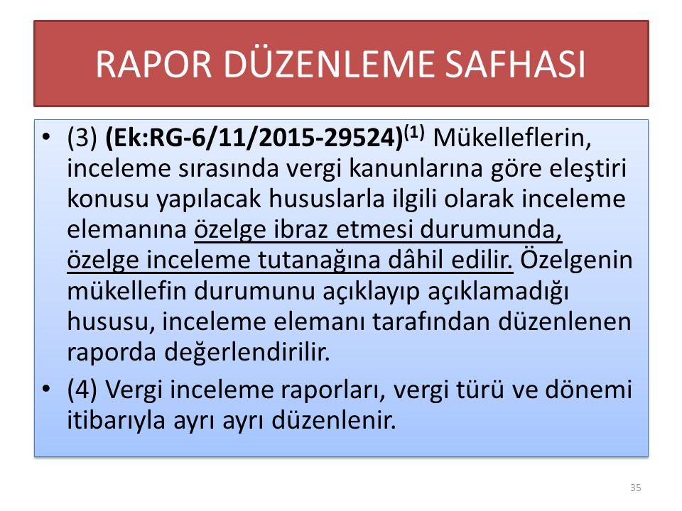 RAPOR DÜZENLEME SAFHASI (3) (Ek:RG-6/11/2015-29524) (1) Mükelleflerin, inceleme sırasında vergi kanunlarına göre eleştiri konusu yapılacak hususlarla