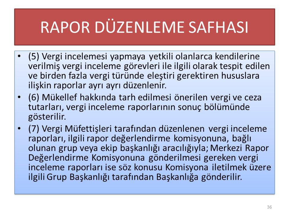 RAPOR DÜZENLEME SAFHASI (5) Vergi incelemesi yapmaya yetkili olanlarca kendilerine verilmiş vergi inceleme görevleri ile ilgili olarak tespit edilen v