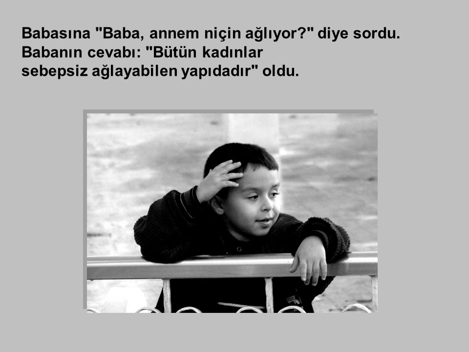 Babasına Baba, annem niçin ağlıyor? diye sordu.