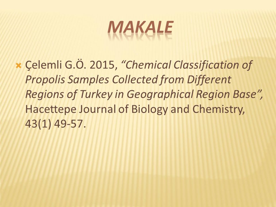 " Çelemli G.Ö. 2015, ""Chemical Classification of Propolis Samples Collected from Different Regions of Turkey in Geographical Region Base"", Hacettepe J"