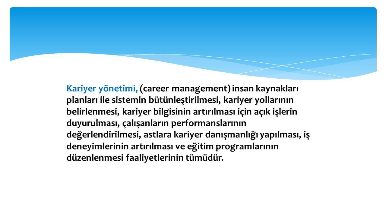 Kariyer yönetimi, (career management) insan kaynakları planları ile sistemin bütünleştirilmesi, kariyer yollarının belirlenmesi, kariyer bilgisinin ar
