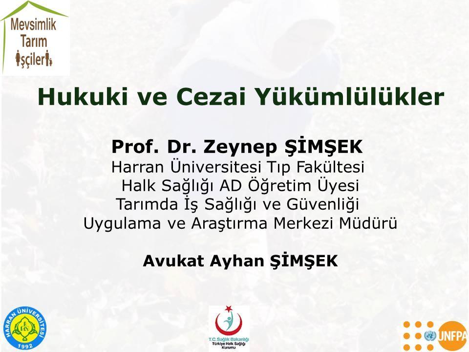 Hukuki ve Cezai Yükümlülükler Prof. Dr. Zeynep ŞİMŞEK Harran Üniversitesi Tıp Fakültesi Halk Sağlığı AD Öğretim Üyesi Tarımda İş Sağlığı ve Güvenliği