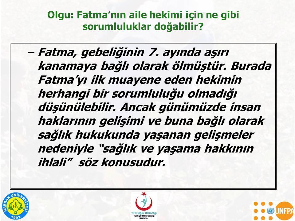 Olgu: Fatma'nın aile hekimi için ne gibi sorumluluklar doğabilir? –Fatma, gebeliğinin 7. ayında aşırı kanamaya bağlı olarak ölmüştür. Burada Fatma'yı