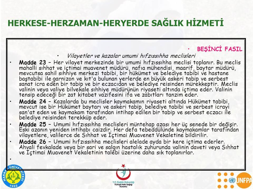 HERKESE-HERZAMAN-HERYERDE SAĞLIK HİZMETİ BEŞİNCİ FASIL Vilayetler ve kazalar umumi hıfzıssıhha meclisleri Madde 23 – Her vilayet merkezinde bir umumi