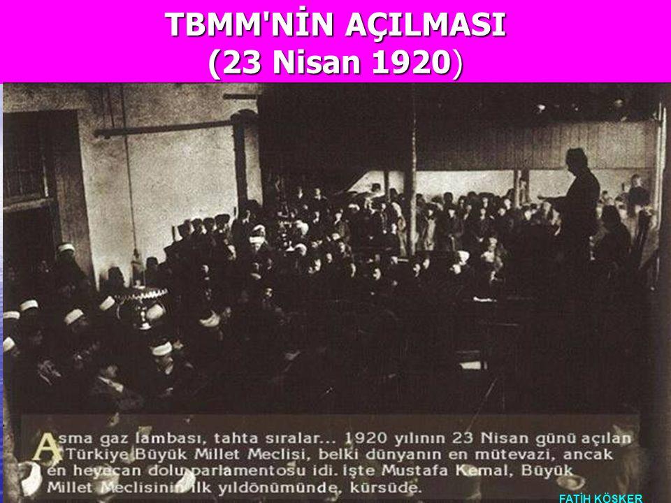 TBMM NİN AÇILMASI (23 Nisan 1920) FATİH KÖŞKER