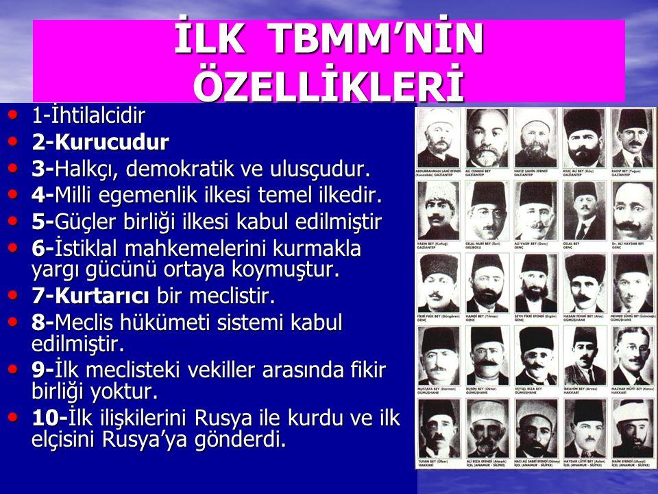 İLK TBMM'NİN ÖZELLİKLERİ 1-İhtilalcidir 1-İhtilalcidir 2-Kurucudur 2-Kurucudur 3-Halkçı, demokratik ve ulusçudur.