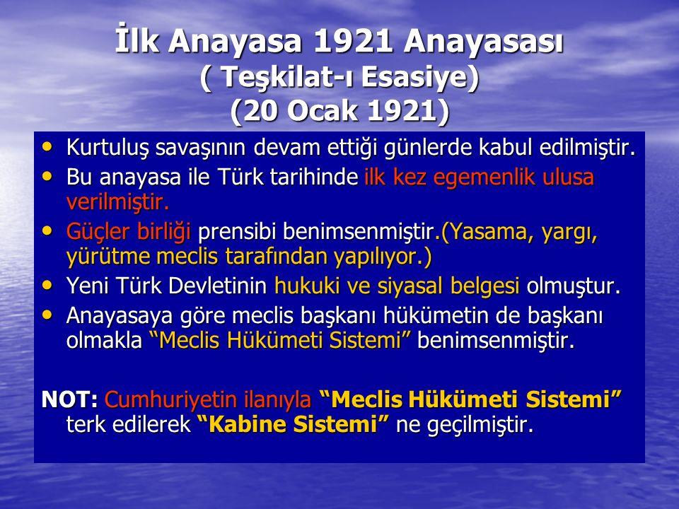 İlk Anayasa 1921 Anayasası ( Teşkilat-ı Esasiye) (20 Ocak 1921) Kurtuluş savaşının devam ettiği günlerde kabul edilmiştir.