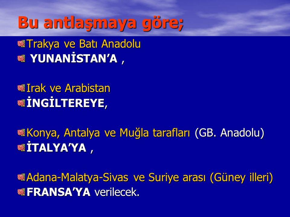 Bu antlaşmaya göre; Trakya ve Batı Anadolu YUNANİSTAN'A, YUNANİSTAN'A, Irak ve Arabistan İNGİLTEREYE, Konya, Antalya ve Muğla tarafları (GB.