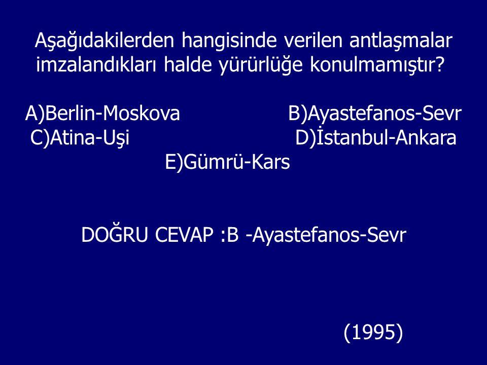Aşağıdakilerden hangisinde verilen antlaşmalar imzalandıkları halde yürürlüğe konulmamıştır.