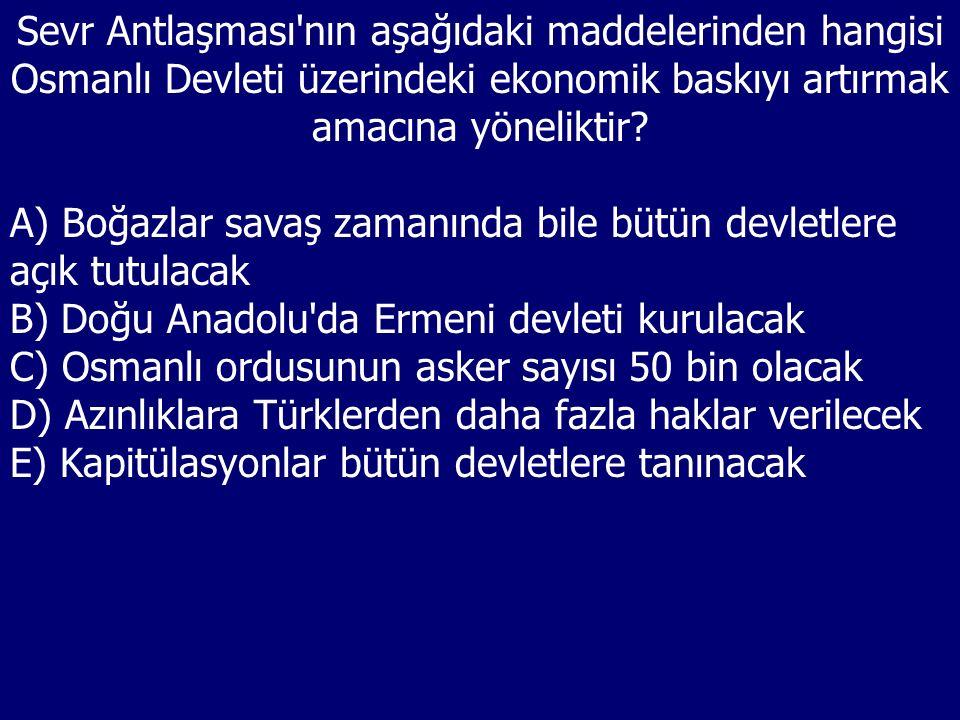 Sevr Antlaşması nın aşağıdaki maddelerinden hangisi Osmanlı Devleti üzerindeki ekonomik baskıyı artırmak amacına yöneliktir.