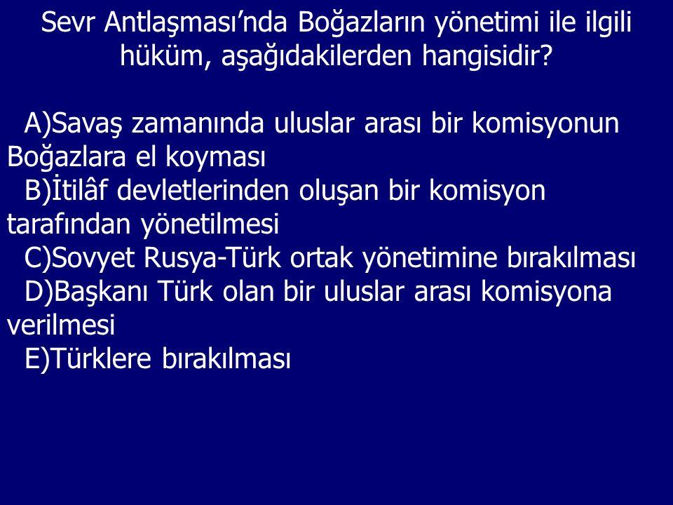 Sevr Antlaşması'nda Boğazların yönetimi ile ilgili hüküm, aşağıdakilerden hangisidir.