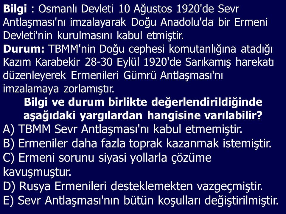Bilgi : Osmanlı Devleti 10 Ağustos 1920 de Sevr Antlaşması nı imzalayarak Doğu Anadolu da bir Ermeni Devleti nin kurulmasını kabul etmiştir.